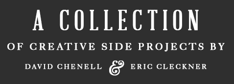 A Collection of creative side projects by Dave Chenell and Eric Cleckner